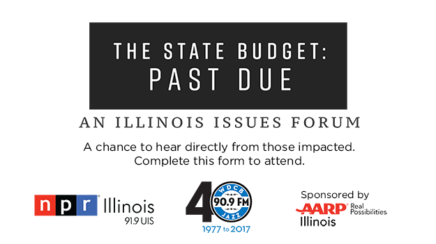 Past Due: The State Budget - An Illinois Issues Forum. NPR Illinois | 91.9 UIS. WDCB Jazz. Sponsored by AARP Illinois - Real Possibilities.