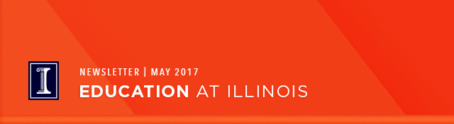 May 2017 Education at Illinois Newsletter