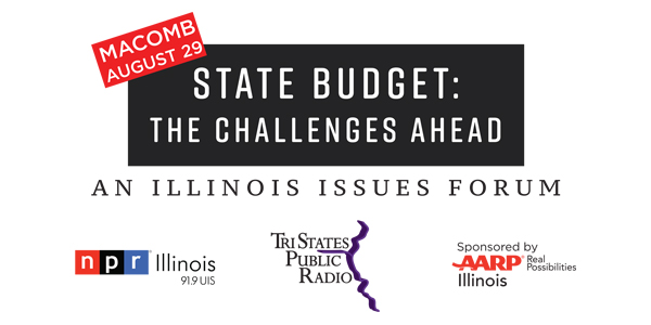 State Budget: The Challenges Ahead - An Illinois Issues Forum. NPR Illinois | 91.9 UIS. Tri States Public Media. Sponsored by AARP Illinois - Real Possibilities.