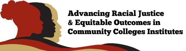 Advancing Racial Justice & Equitable Outcomes in Community Colleges Institutes