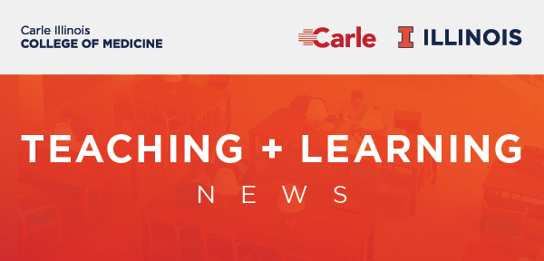 Carle Illinois College of Medicine Teaching and Learning News