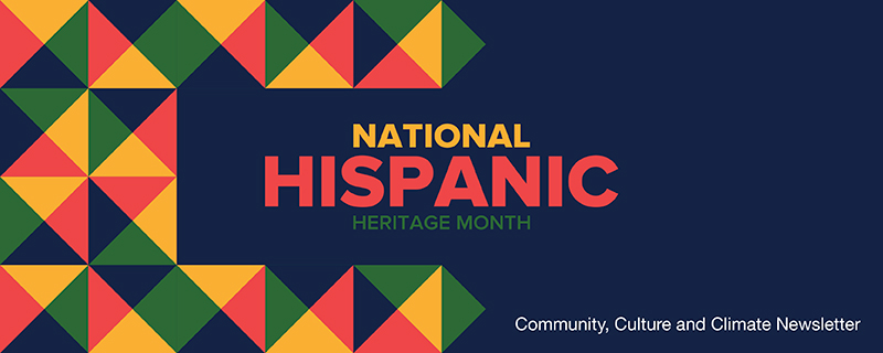 """Red, Yellow, Green & dark blue shapes with the words """"National Hispanic Heritage Month"""" and """"Community, Culture & Climate Newsletter"""""""""""