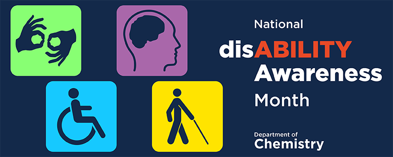 "green American Sign Language icon, blue Handicapped Accessibility icon, purple brain disorder icon and yellow visually impaired icon with words ""National disABILITY Awareness Month & department of Chemistry"""
