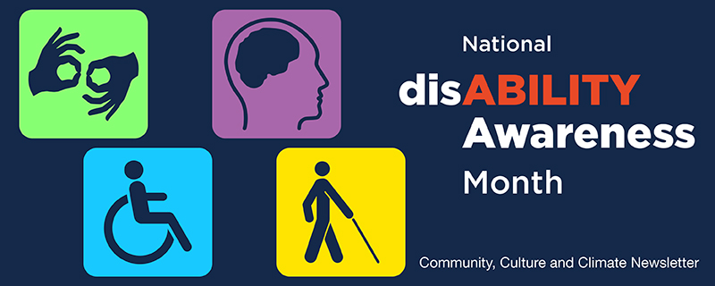 """green American Sign Language icon, blue Handicapped Accessibility icon, purple brain disorder icon and yellow visually impaired icon with words """"National disABILITY Awareness Month & Community, Culture & Climate Newsletter"""""""