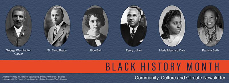 Black History Month - head shots of George Washington Carver, St. Elmo Brady, Alice Ball, Percy Julian, Marie Maynard Daly and Patricia Bath