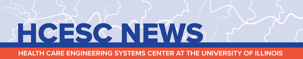 HCESC NEWS Health Care Engineering Systems Center at the University of Illinois