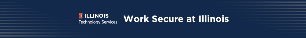Technology Services - Work Secure at Illinois Newsletter