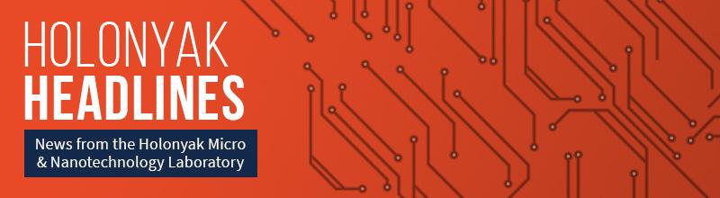 Holonyak Headlines News from the Holonyak Micro and Nanotechnology Laboratory