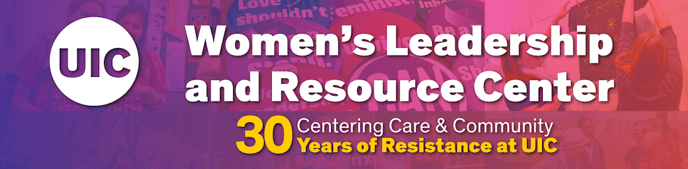 UIC Women's Leadership and Resource Center | Centering Care & Community | 30 Years of Resistance at UIC