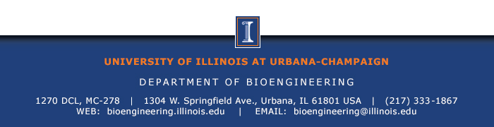 University of Illinois at Urbana-Champaign, Department of Bioengineering; 1270 DCL, MC-278, 1304 W. Springfield Ave., Urbana, IL 61801, USA, 217-333-1867, Web: bioengineering.illinois.edu, Email: bioengineering@illinois.edu.